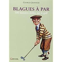 Blagues à par - 500 histoires drôles sur le golf de Georges Jeanneau (16 mai 2007) Broché