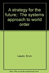 A Strategy for the Future - The Systems Approach to World Order