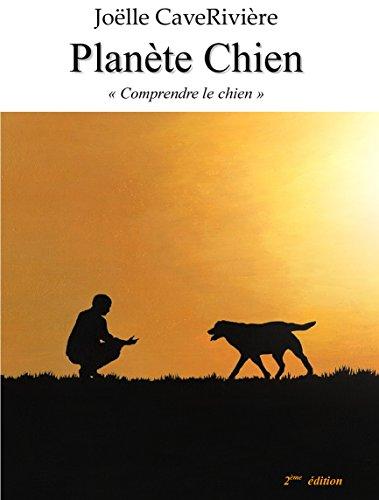 Planete Chien Comprendre le Chien Deuxième Édition par Joelle Caveriviere