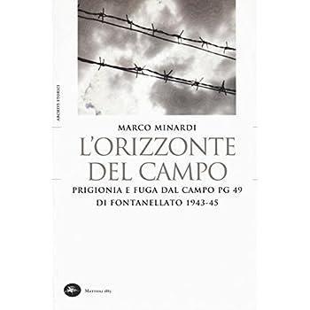 L'orizzonte Del Campo. Prigionia E Fuga Dal Campo Pg 49 Di Fontanellato 1943-45