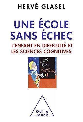 Une cole sans chec: L'enfant en difficult et les sciences cognitives de Herv Glasel (19 septembre 2013) Broch