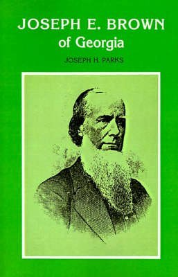 [Joseph E. Brown of Georgia] (By: Joseph H Parks) [published: March, 1999]