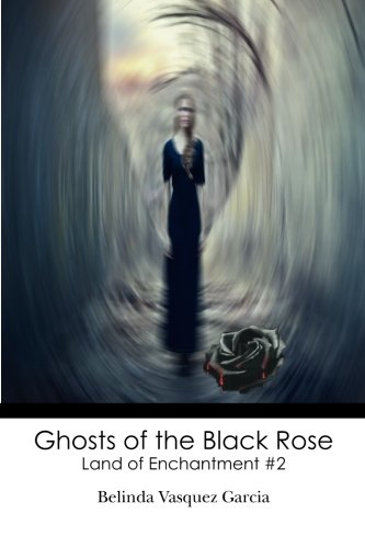Ghosts of the Black Rose: Land of Enchantment #2: Volume 2