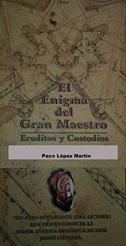 El Enigma del Gran Maestro: Eruditos y Custodios por Paco Lopez Martin