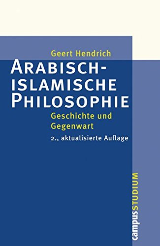 Arabisch-islamische Philosophie: Geschichte und Gegenwart  2., aktualisierte Auflage (Campus »Studium«)
