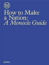 How to Make a Nation: A Monocle Guide (2016-06-15)