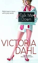 Talk Me Down by Victoria Dahl (2010-09-17)