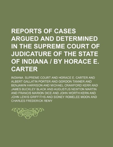 Reports of Cases Argued and Determined in the Supreme Court of Judicature of the State of Indiana | by Horace E. Carter (Volume 90)