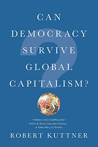 Can Democracy Survive Global Capitalism? por Robert Kuttner
