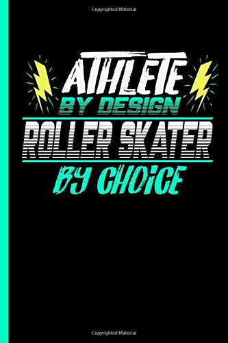 Athlete By Design Roller Skater By Choice: Notebook & Journal Or Diary For Skating Sports Lovers - Take Your Notes Or Gift It To Buddies, Date Ruled Paper (120 Pages, 6x9