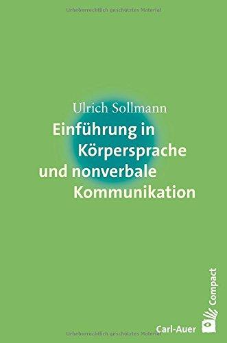 Einführung in Körpersprache und nonverbale Kommunikation (Carl-Auer Compact)