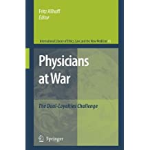 Physicians at War: The Dual-Loyalties Challenge (International Library of Ethics, Law, and the New Medicine)