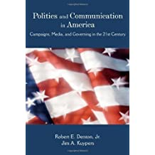 Politics and Communication in America: Campaigns, Media, and Governing in the 21st Century by Robert E. Denton Jr, Jim A. Kuypers (2008) Paperback
