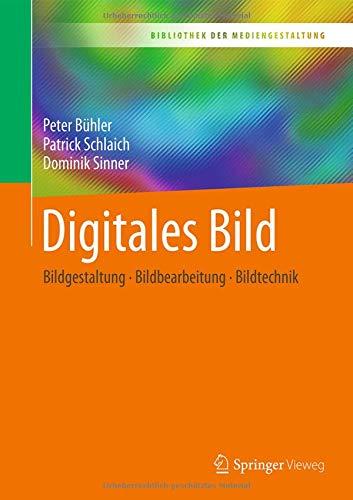 Digitales Bild: Bildgestaltung - Bildbearbeitung - Bildtechnik (Bibliothek der Mediengestaltung) (Bibliotheken Digitale)