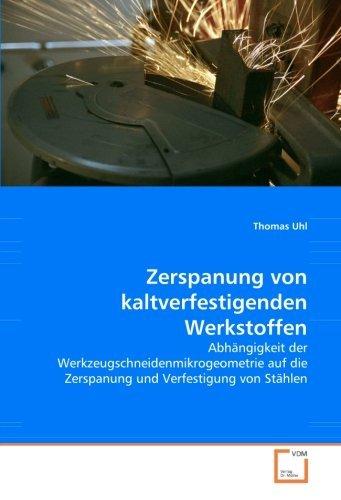 Zerspanung von kaltverfestigenden Werkstoffen: Abh??ngigkeit der Werkzeugschneidenmikrogeometrie auf die Zerspanung und Verfestigung von St??hlen by Thomas Uhl (2008-07-31)