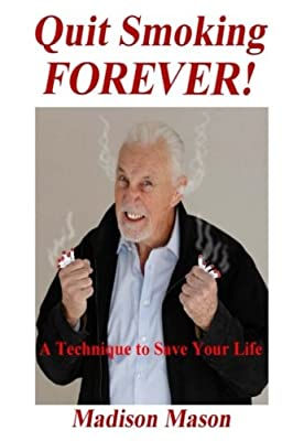 Quit Smoking Forever!: An easy, guaranteed technique to end your smoking habit. by MPM3 Entertainment Incorporated