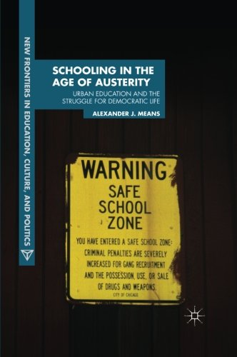 Schooling in the Age of Austerity: Urban Education and the Struggle for Democratic Life (New Frontiers in Education, Culture and Politics)