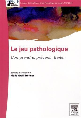Le jeu pathologique: Comprendre-Prévenir-Traiter