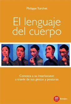 EL LENGUAJE DEL CUERPO: CONOZCA A SU INTERLOCUTOR A TRAVES DE SUS GESTOS Y POSTURAS (Autorrealizacion)