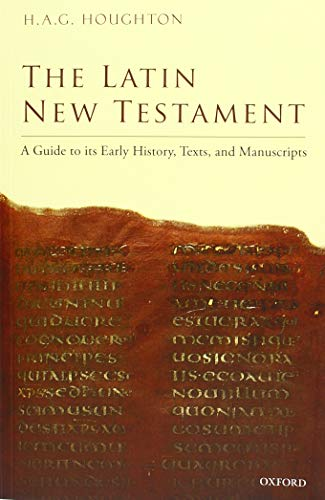 The Latin New Testament: A Guide to its Early History, Texts, and Manuscripts por H. A. G. Houghton