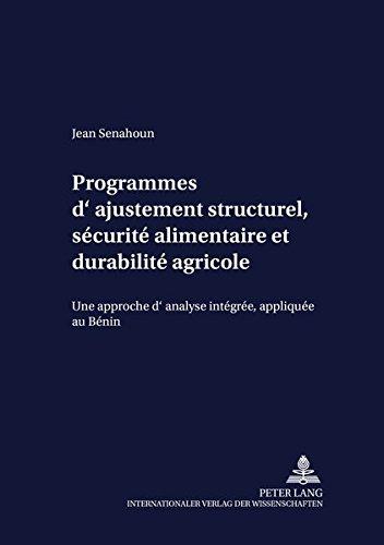 Programmes D'Ajustement Structurel Securite Alimentaire Et Durabilite Agricole: Une Approche D'Analyse Integree Appliquee Au Benin