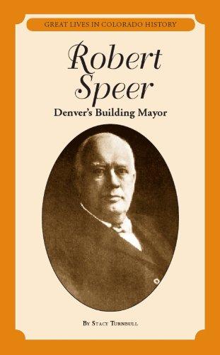 Robert Speer: Denver's Building Mayor / El alcalde constructor de Denver (Great Lives in Colorado History / Grandes vidas de la historia de Colorado) por Stacy Turnbull