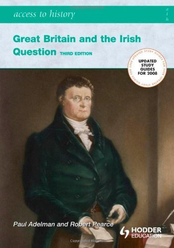 Access To History: Great Britain and the Irish Question 1798-1921 Third Edition by Adelman, Paul, Pearce, Robert (2005) Paperback