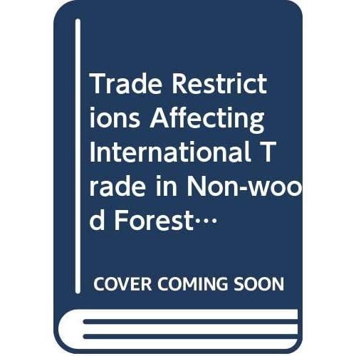 Trade Restrictions Affecting International Trade In Non-Wood Forest Products