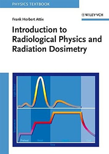 Introduction to Radiological Physics and Radiation Dosimetry by Frank Herbert Attix (1986-11-19)