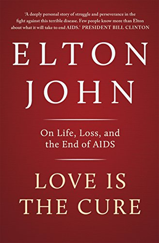Love is the Cure: On Life, Loss and the End of AIDS (English