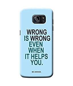 Be Awara Wrong Is Wrong Back Cover Case for Samsung Galaxy S7 Edge