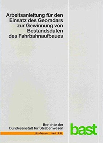Arbeitsanleitung für den Einsatz des Georadars zur Gewinnung von Bestandsdaten des Fahrbahnaufbaues (Berichte der Bundesanstalt für Strassenwesen - Strassenbau (S))