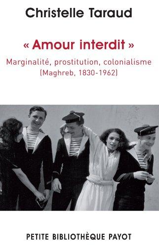 Amour interdit : Marginalité, prostitution, colonialisme (Maghreb, 1830-1962) par Christelle Taraud