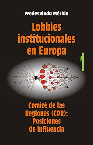 Lobbies institucionales en Europa. Comité de las Regiones (CDR): Posiciones de influencia, vol. I por Fredesvinda Mérida