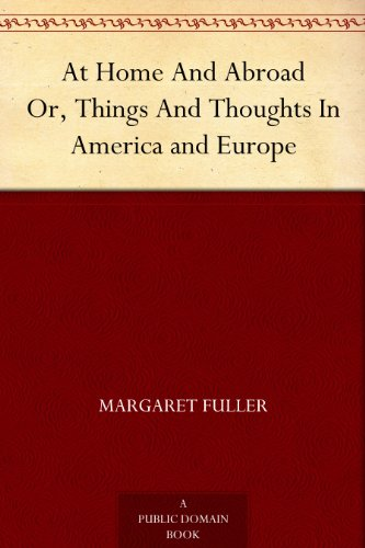 At Home And Abroad Or, Things And Thoughts In America and Europe (English Edition)