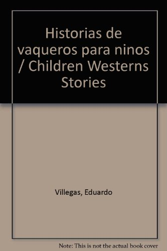 Historias de vaqueros para ninos / Children Westerns Stories par Eduardo Villegas