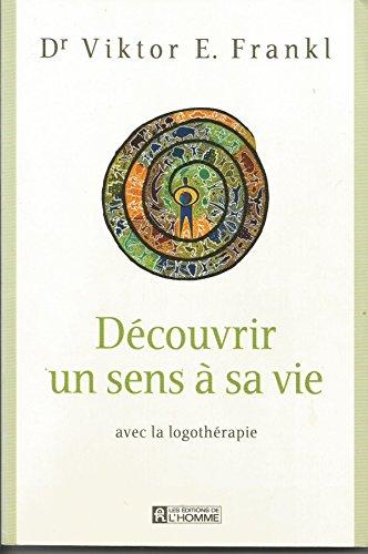 Découvrir un sens à sa vie : Avec la logothérapie de Frankl. Viktor (2013) Broché