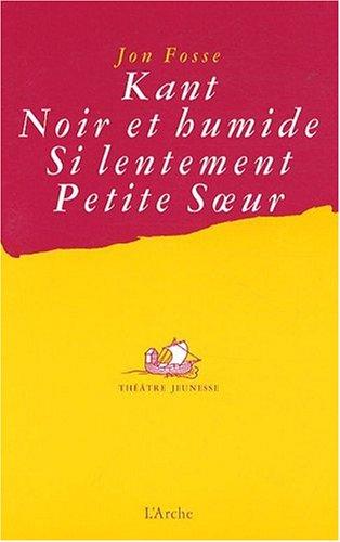 Kant / Noir et humide / Si lentement / Petite Soeur