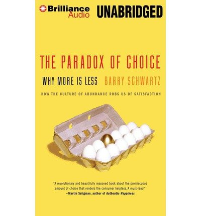 [(The Paradox of Choice: Why More Is Less * * )] [Author: Dorwin Cartwright Professor of Social Theology and Social Action Theology Department Barry Schwartz] [Apr-2014]