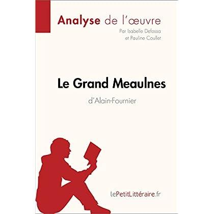 Le Grand Meaulnes d'Alain-Fournier (Analyse de l'oeuvre): Comprendre la littérature avec lePetitLittéraire.fr (Fiche de lecture)