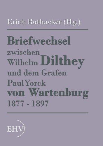Briefwechsel zwischen Wilhelm Dilthey und dem Grafen Paul Yorck von Wartenburg 1877-1897