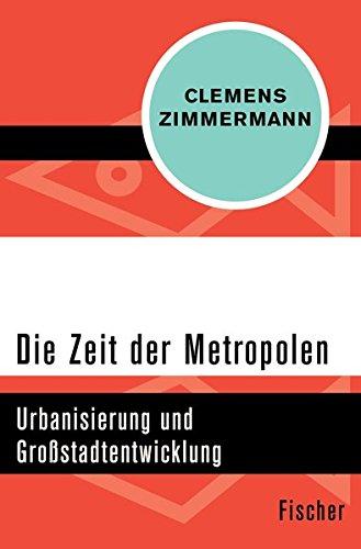Die Zeit der Metropolen: Urbanisierung und Großstadtentwicklung