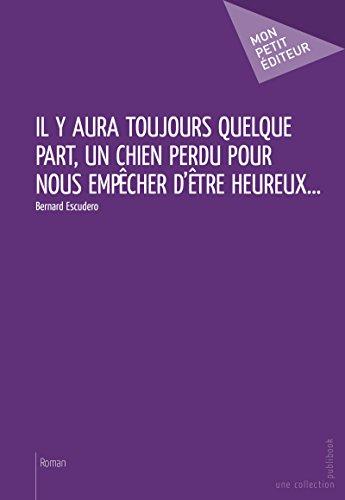 Il y aura toujours quelque part, un chien perdu pour nous empêcher d'être heureux... (MON PETIT EDITE) (French Edition)