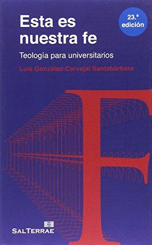 Esta es nuestra fe: Teología para Universitarios por Luis González-Carvajal Santabárbara