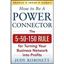 [ How to Be a Power Connector: The 5+50+100 Rule for Turning Your Business Network Into Profits Robinett, Judy ( Author ) ] { Hardcover } 2014