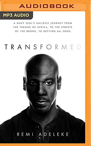 Transformed: A Navy Seal's Unlikely Journey from the Throne of Africa, to the Streets of the Bronx, to Defying All Odds