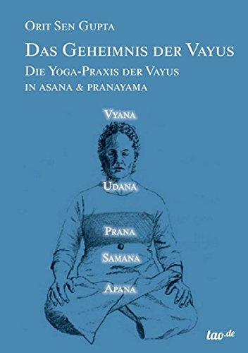 Das Geheimnis der Vayus: Die Yoga-Praxis der Vayus in Asana & Pranayama