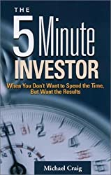 The 5 Minute Investor: When You Don't Want to Spend the Time, But Want the Results by Michael Craig (2002-09-02)