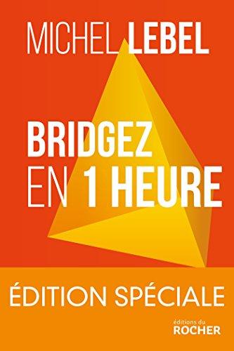 Bridgez en 1 heure - Edition spéciale: Le B.A. BA du standard français par Michel Lebel