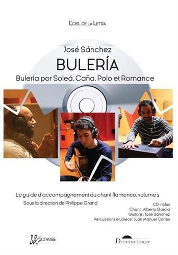 Le guide d'accompagnement du chant flamenco : Volume 2, Buleria, Buleria por Solea, Caña, Polo et Romance (1CD audio)